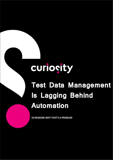 Test Data Management is Lagging Behind Automation